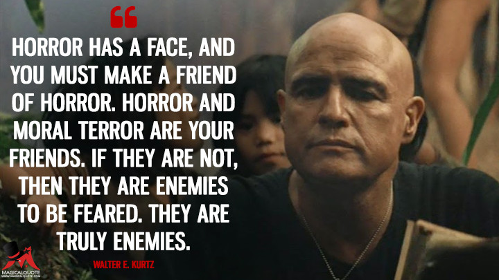 Horror-has-a-face-and-you-must-make-a-friend-of-horror.-Horror-and-moral-terror-are-your-friends.-If-they-are-not-then-they-are-enemies-to-be-feared.jpg